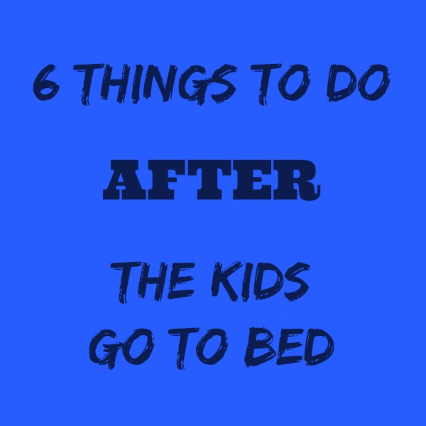When The Children Are Finally Asleep And All You Can Hear Is Silence It S A Golden Moment For Any Pa Here 6 Ideas Of Things To Do After Kids